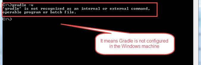 "If it shows the message that ""'gradle' is not recognized as an internal or external command, operable program or batch file"", it means that Gradle is not configured on the Windows machine."